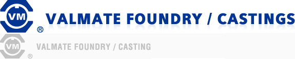Casting, Foundries - Valmate Industrial Corp.
